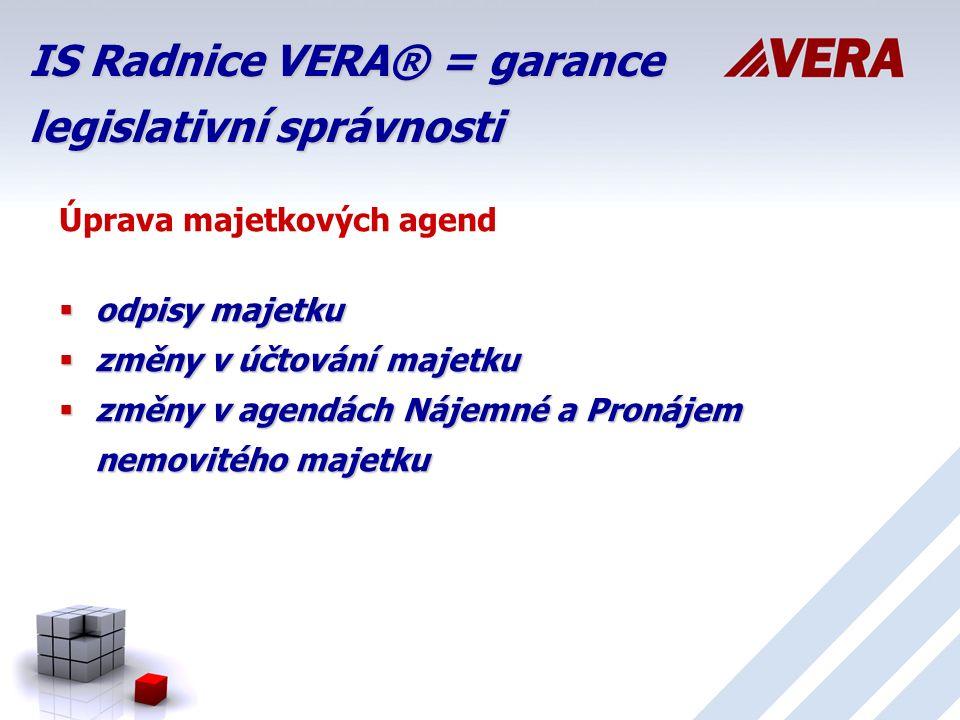 IS Radnice VERA® = garance legislativní správnosti Úprava majetkových agend  odpisy majetku  změny v účtování majetku  změny v agendách Nájemné a Pronájem nemovitého majetku