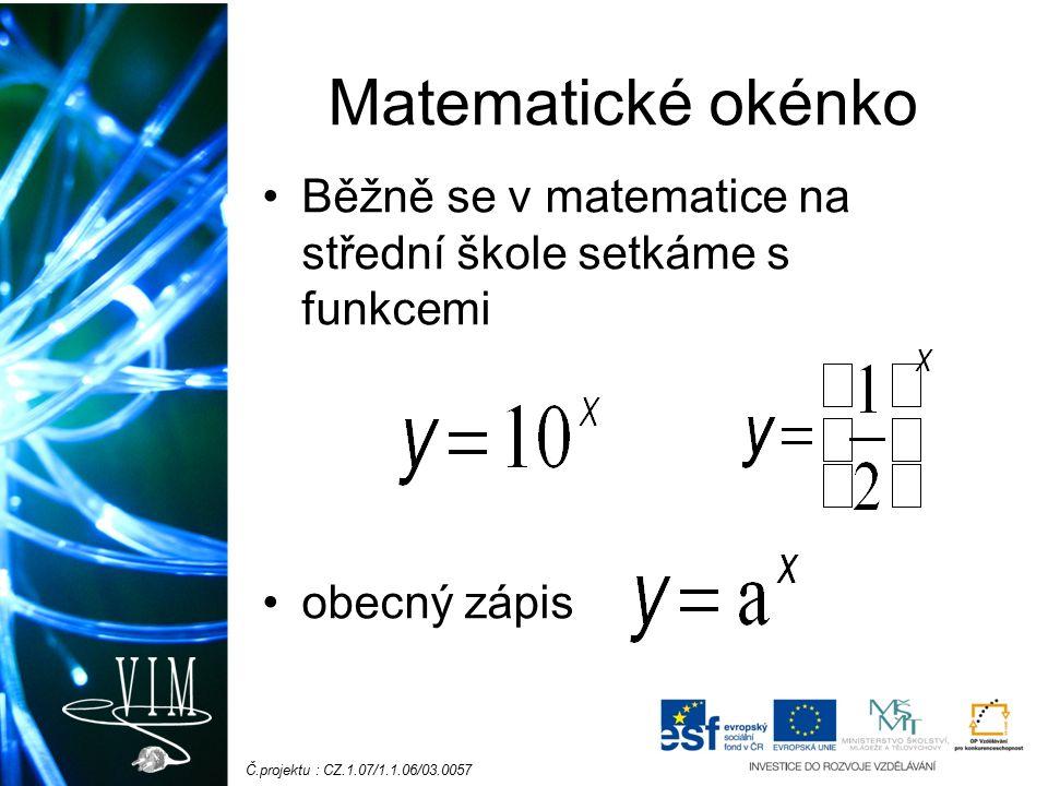 Č.projektu : CZ.1.07/1.1.06/03.0057 Matematické okénko Běžně se v matematice na střední škole setkáme s funkcemi obecný zápis