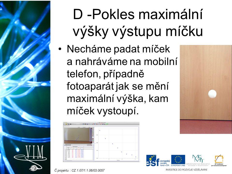 Č.projektu : CZ.1.07/1.1.06/03.0057 D -Pokles maximální výšky výstupu míčku Necháme padat míček a nahráváme na mobilní telefon, případně fotoaparát jak se mění maximální výška, kam míček vystoupí.