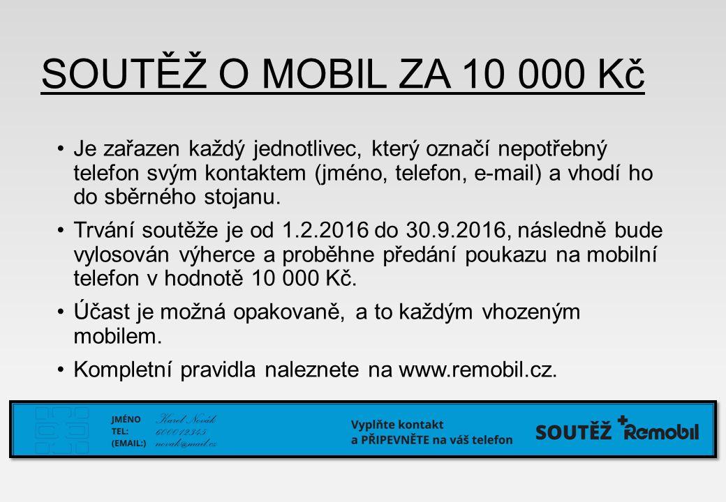 SOUTĚŽ O MOBIL ZA 10 000 Kč Je zařazen každý jednotlivec, který označí nepotřebný telefon svým kontaktem (jméno, telefon, e-mail) a vhodí ho do sběrného stojanu.