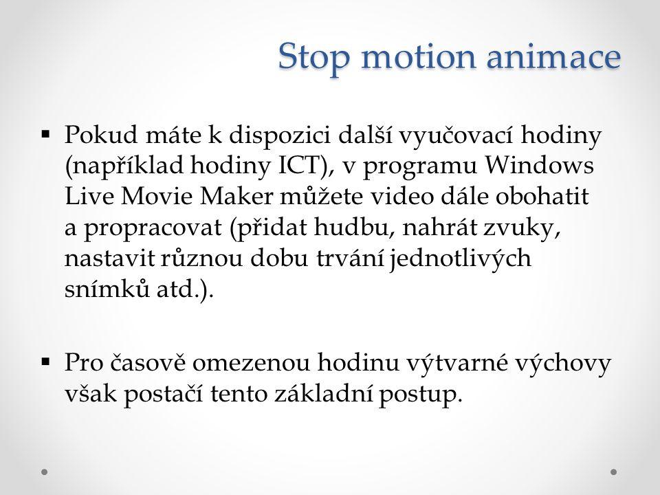 Stop motion animace  Pokud máte k dispozici další vyučovací hodiny (například hodiny ICT), v programu Windows Live Movie Maker můžete video dále oboh