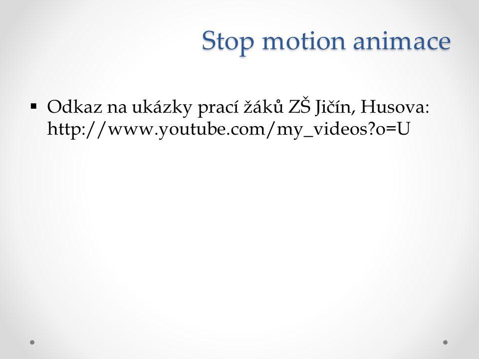 Stop motion animace  Odkaz na ukázky prací žáků ZŠ Jičín, Husova: http://www.youtube.com/my_videos?o=U