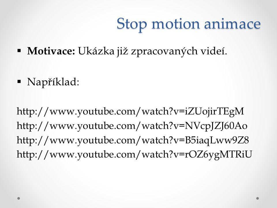Stop motion animace  Motivace: Ukázka již zpracovaných videí.  Například: http://www.youtube.com/watch?v=iZUojirTEgM http://www.youtube.com/watch?v=