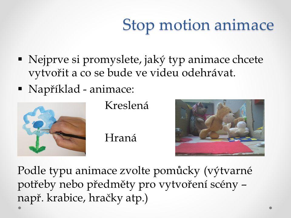 Stop motion animace  Nejprve si promyslete, jaký typ animace chcete vytvořit a co se bude ve videu odehrávat.  Například - animace: Kreslená Hraná P