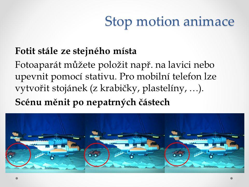 Stop motion animace Fotit stále ze stejného místa Fotoaparát můžete položit např. na lavici nebo upevnit pomocí stativu. Pro mobilní telefon lze vytvo
