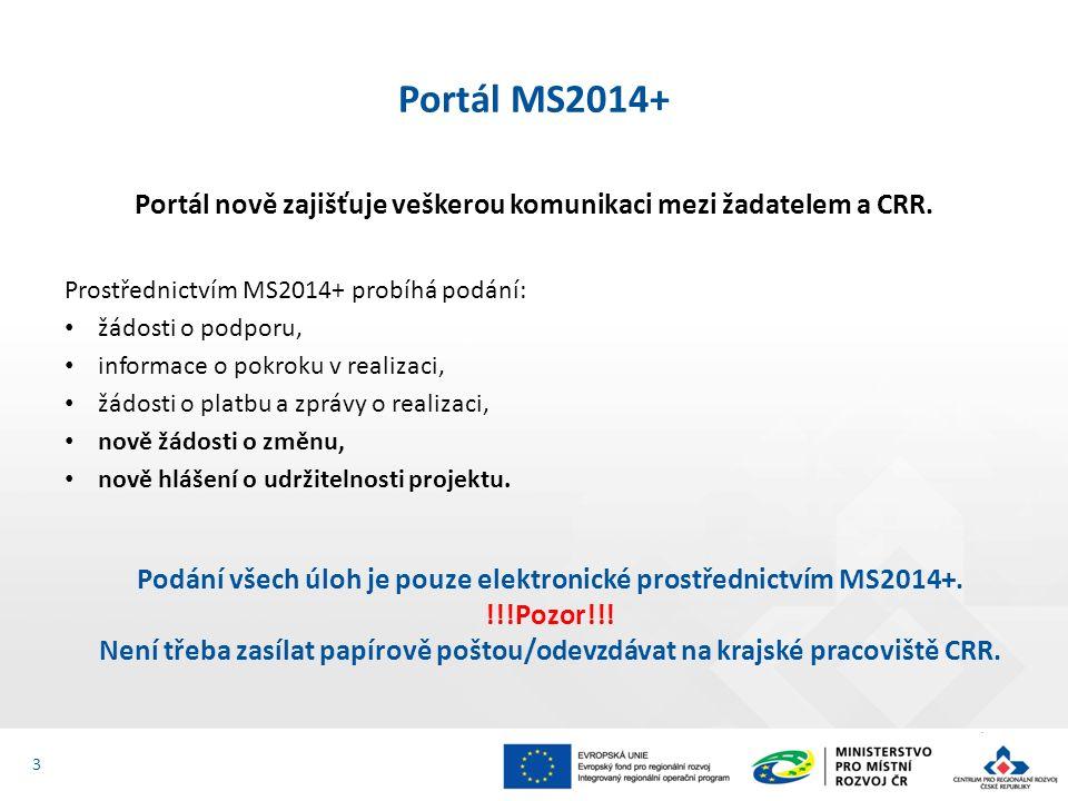 Portál nově zajišťuje veškerou komunikaci mezi žadatelem a CRR. Prostřednictvím MS2014+ probíhá podání: žádosti o podporu, informace o pokroku v reali
