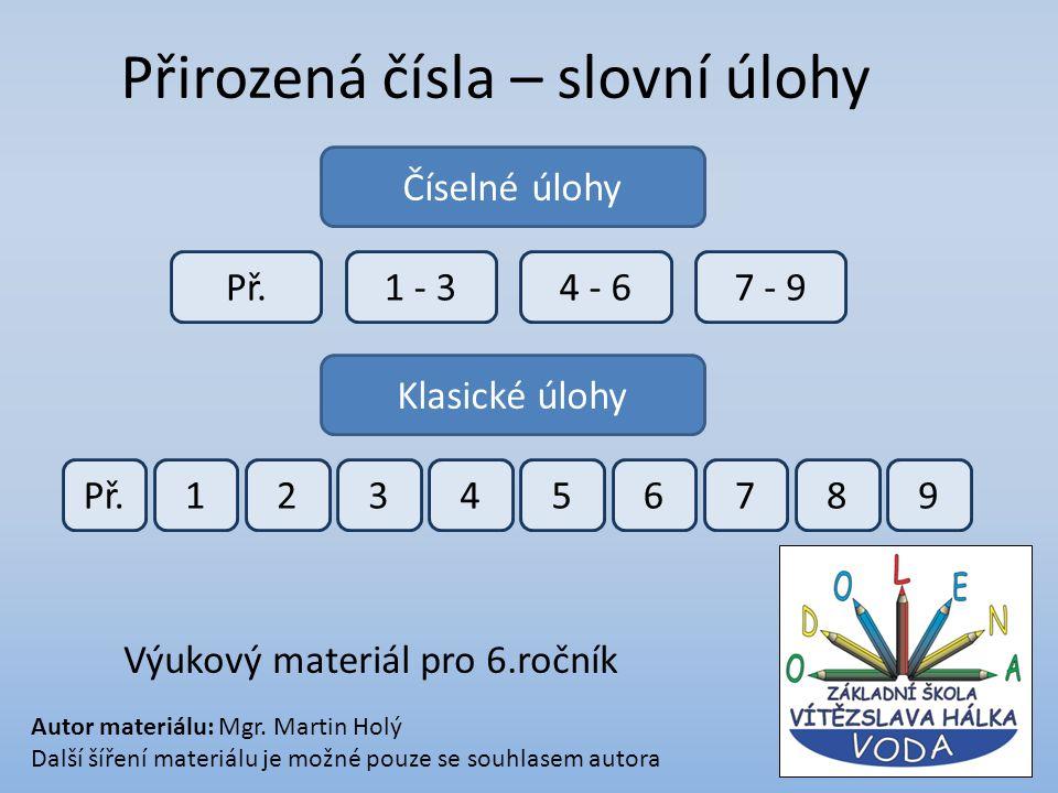 Přirozená čísla – slovní úlohy Výukový materiál pro 6.ročník Autor materiálu: Mgr.