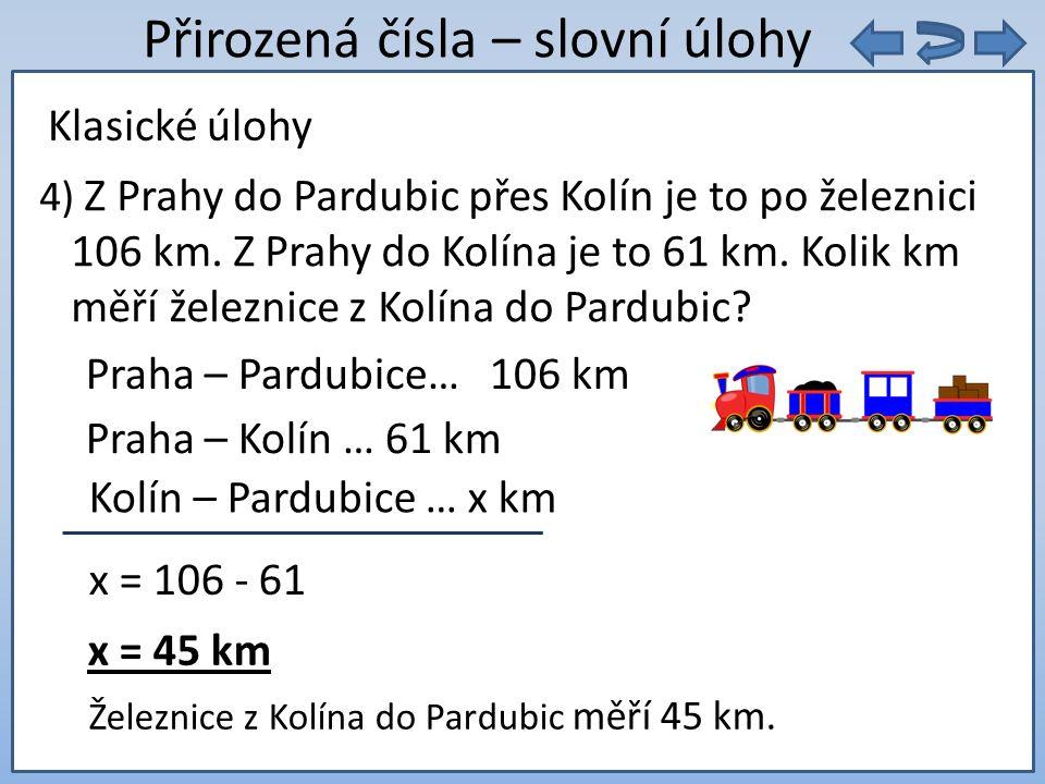 9. 5 = Přirozená čísla – slovní úlohy 4) Z Prahy do Pardubic přes Kolín je to po železnici 106 km.