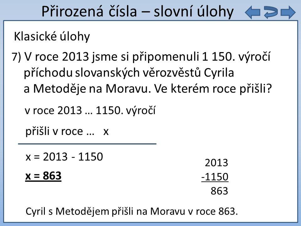 9. 5 = Přirozená čísla – slovní úlohy 7) V roce 2013 jsme si připomenuli 1 150.