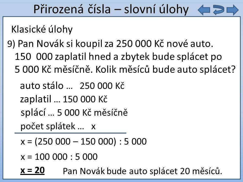 9. 5 = Přirozená čísla – slovní úlohy 9) Pan Novák si koupil za 250 000 Kč nové auto.