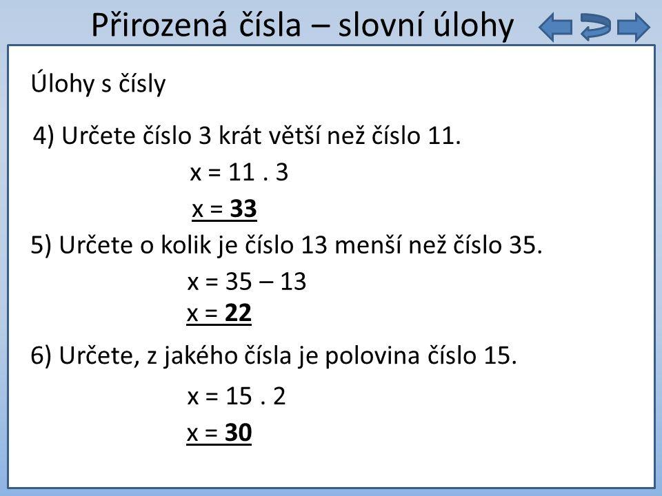 9. 5 = Přirozená čísla – slovní úlohy 4) Určete číslo 3 krát větší než číslo 11.