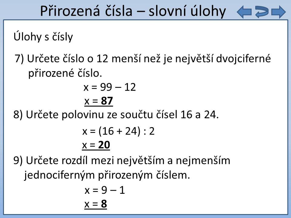 9. 5 = Přirozená čísla – slovní úlohy 7) Určete číslo o 12 menší než je největší dvojciferné přirozené číslo. Úlohy s čísly x = 99 – 12 8) Určete polo