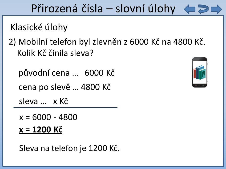 9. 5 = Přirozená čísla – slovní úlohy 2) Mobilní telefon byl zlevněn z 6000 Kč na 4800 Kč.