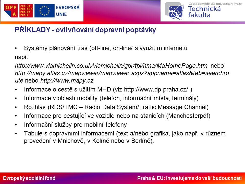 Evropský sociální fond Praha & EU: Investujeme do vaší budoucnosti PŘÍKLADY - ovlivňování dopravní poptávky Systémy plánování tras (off-line, on-line/ s využitím internetu např.