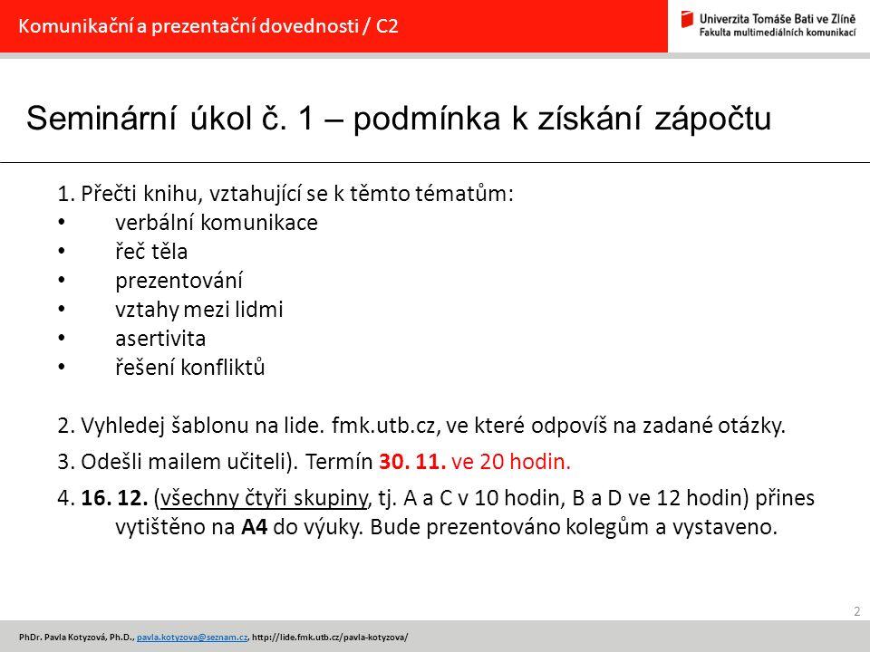 Seminární úkol č. 1 – podmínka k získání zápočtu 2 PhDr. Pavla Kotyzová, Ph.D., pavla.kotyzova@seznam.cz, http://lide.fmk.utb.cz/pavla-kotyzova/pavla.