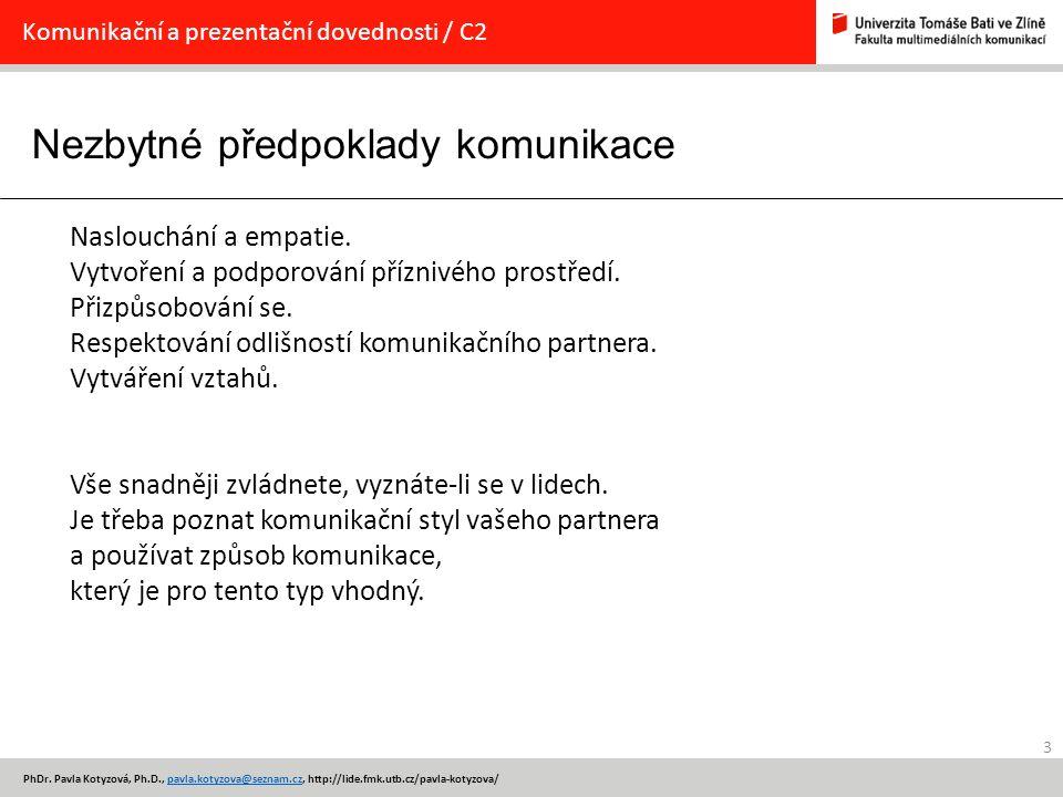 Nezbytné předpoklady komunikace 3 PhDr. Pavla Kotyzová, Ph.D., pavla.kotyzova@seznam.cz, http://lide.fmk.utb.cz/pavla-kotyzova/pavla.kotyzova@seznam.c
