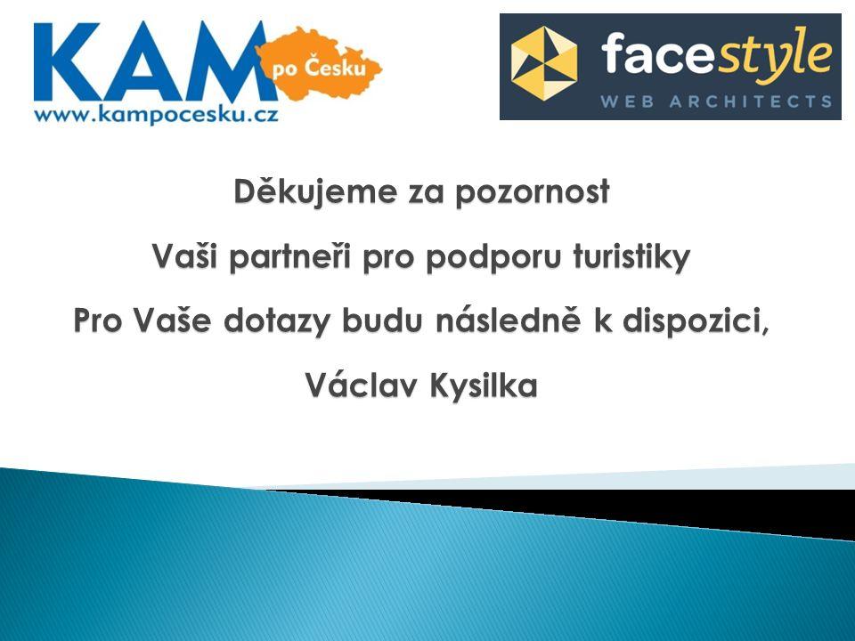 Děkujeme za pozornost Vaši partneři pro podporu turistiky Pro Vaše dotazy budu následně k dispozici, Václav Kysilka