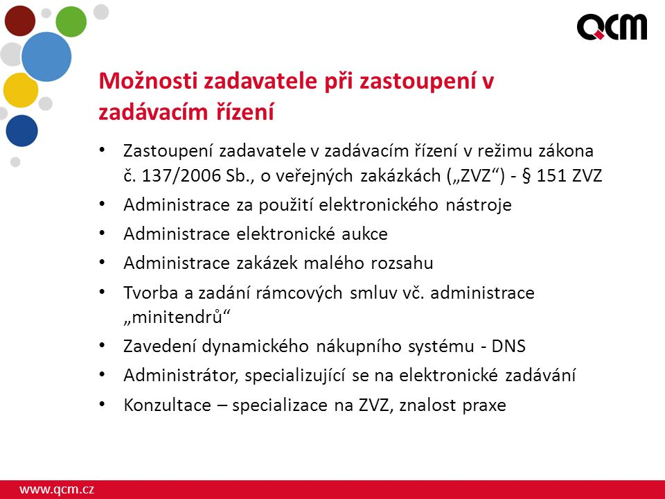 www.qcm.cz Možnosti zadavatele při zastoupení v zadávacím řízení Zastoupení zadavatele v zadávacím řízení v režimu zákona č. 137/2006 Sb., o veřejných