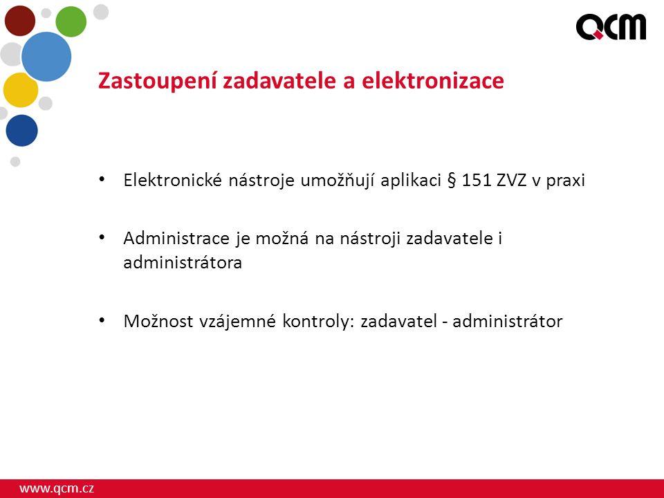 www.qcm.cz Zastoupení zadavatele a elektronizace Elektronické nástroje umožňují aplikaci § 151 ZVZ v praxi Administrace je možná na nástroji zadavatele i administrátora Možnost vzájemné kontroly: zadavatel - administrátor
