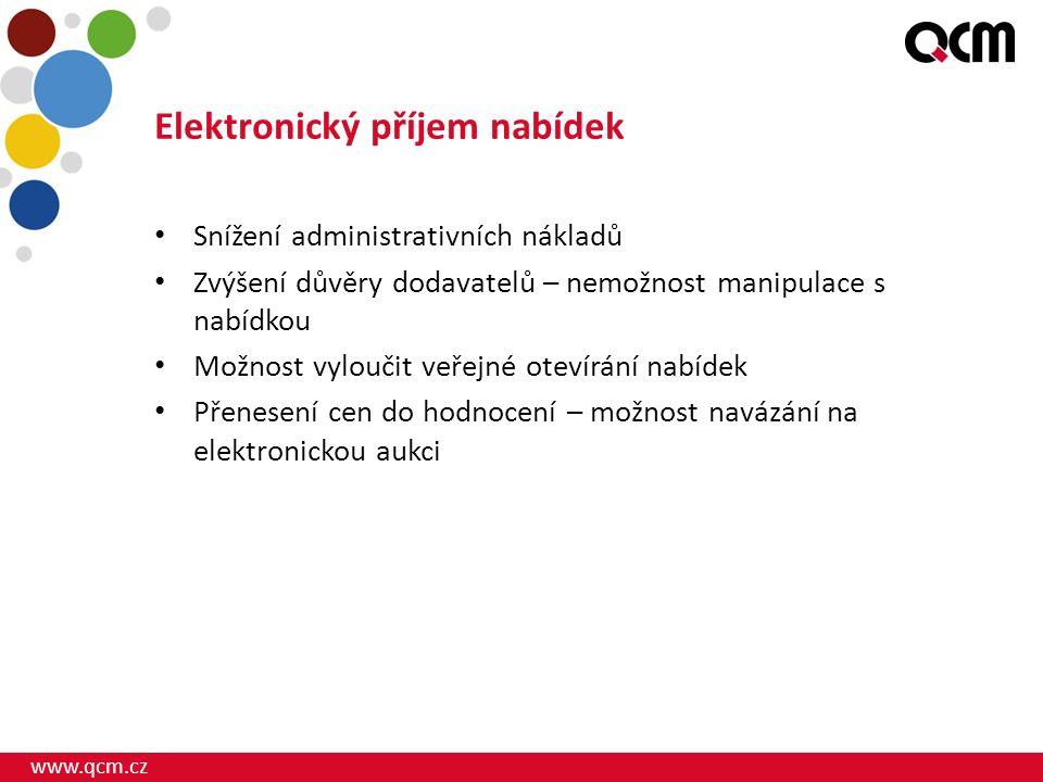 www.qcm.cz Elektronický příjem nabídek Snížení administrativních nákladů Zvýšení důvěry dodavatelů – nemožnost manipulace s nabídkou Možnost vyloučit