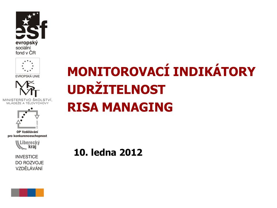 MONITOROVACÍ INDIKÁTORY UDRŽITELNOST RISA MANAGING 10. ledna 2012
