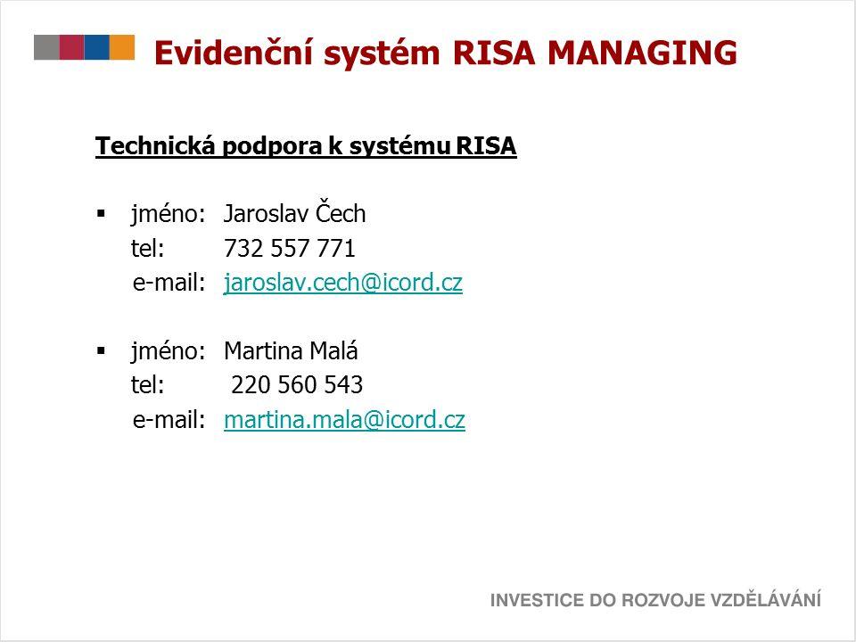 Evidenční systém RISA MANAGING Technická podpora k systému RISA  jméno:Jaroslav Čech tel: 732 557 771 e-mail:jaroslav.cech@icord.czjaroslav.cech@icord.cz  jméno:Martina Malá tel: 220 560 543 e-mail:martina.mala@icord.czmartina.mala@icord.cz