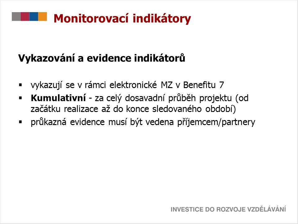 Monitorovací indikátory Vykazování a evidence indikátorů  vykazují se v rámci elektronické MZ v Benefitu 7  Kumulativní - za celý dosavadní průběh projektu (od začátku realizace až do konce sledovaného období)  průkazná evidence musí být vedena příjemcem/partnery