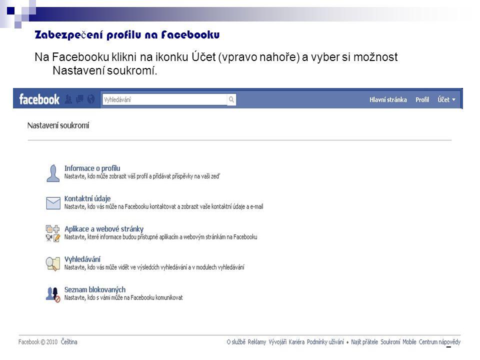 2 Zabezpe č ení profilu na Facebooku Na Facebooku klikni na ikonku Účet (vpravo nahoře) a vyber si možnost Nastavení soukromí.