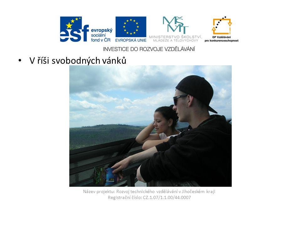 Název projektu: Rozvoj technického vzdělávání v Jihočeském kraji Registrační číslo: CZ.1.07/1.1.00/44.0007 Relaxace čtyřicet metrů nad zemí