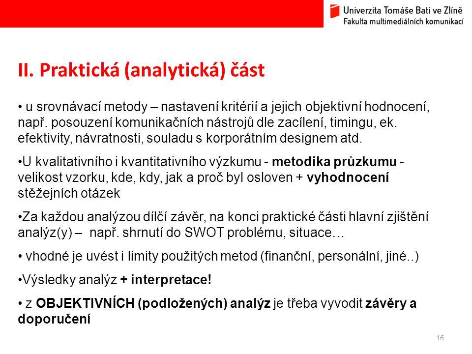 16 II. Praktická (analytická) část u srovnávací metody – nastavení kritérií a jejich objektivní hodnocení, např. posouzení komunikačních nástrojů dle