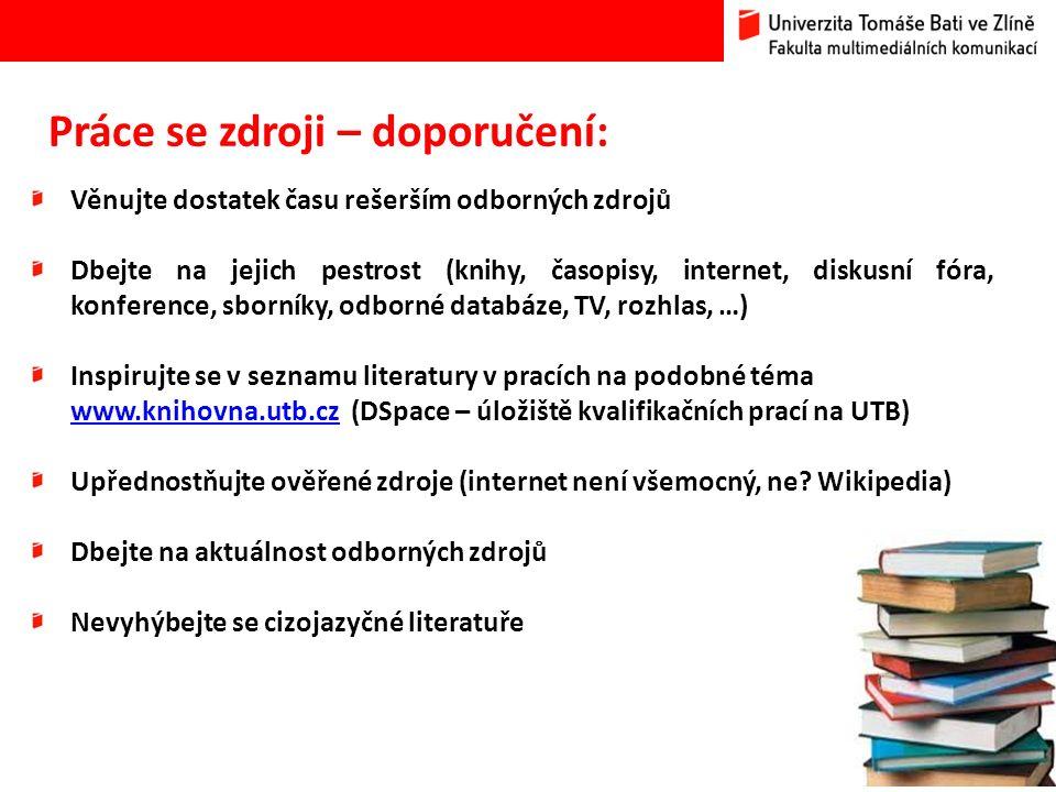 21 Práce se zdroji – doporučení: Věnujte dostatek času rešerším odborných zdrojů Dbejte na jejich pestrost (knihy, časopisy, internet, diskusní fóra, konference, sborníky, odborné databáze, TV, rozhlas, …) Inspirujte se v seznamu literatury v pracích na podobné téma www.knihovna.utb.czwww.knihovna.utb.cz (DSpace – úložiště kvalifikačních prací na UTB) Upřednostňujte ověřené zdroje (internet není všemocný, ne.