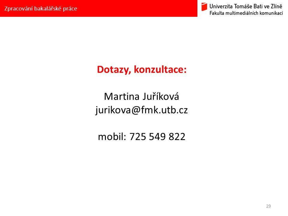 29 Zpracování bakalářské práce Dotazy, konzultace: Martina Juříková jurikova@fmk.utb.cz mobil: 725 549 822