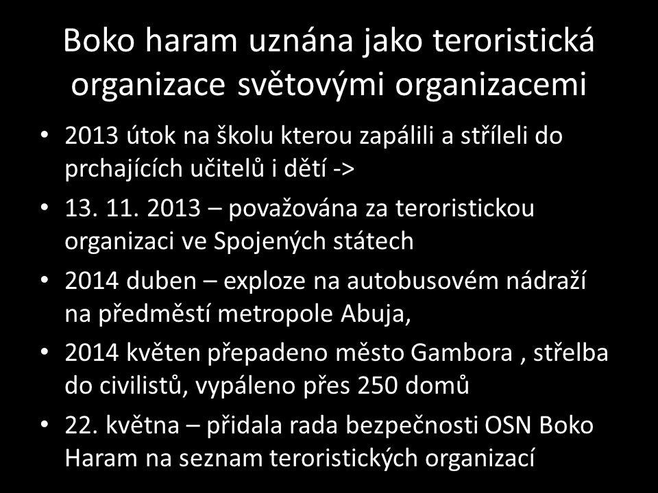 Boko haram uznána jako teroristická organizace světovými organizacemi 2013 útok na školu kterou zapálili a stříleli do prchajících učitelů i dětí -> 13.