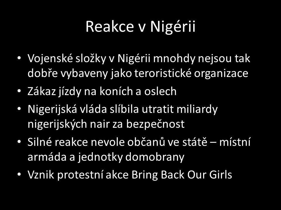 Reakce v Nigérii Vojenské složky v Nigérii mnohdy nejsou tak dobře vybaveny jako teroristické organizace Zákaz jízdy na koních a oslech Nigerijská vláda slíbila utratit miliardy nigerijských nair za bezpečnost Silné reakce nevole občanů ve státě – místní armáda a jednotky domobrany Vznik protestní akce Bring Back Our Girls