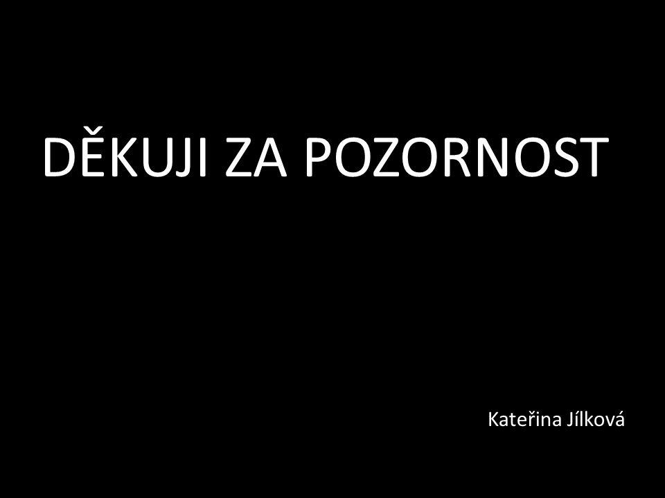 DĚKUJI ZA POZORNOST Kateřina Jílková