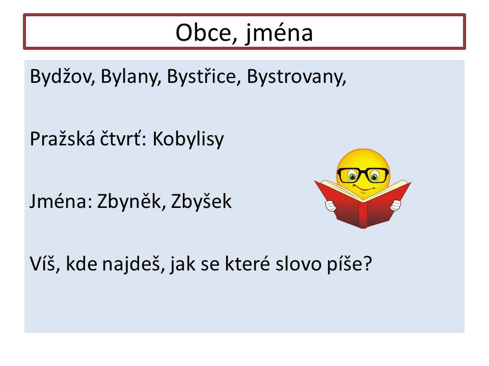 Obce, jména Bydžov, Bylany, Bystřice, Bystrovany, Pražská čtvrť: Kobylisy Jména: Zbyněk, Zbyšek Víš, kde najdeš, jak se které slovo píše?