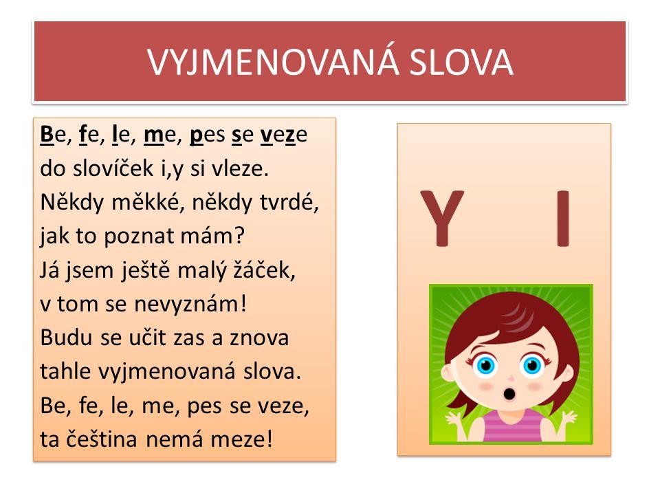 VYJMENOVANÁ SLOVA jsou slova, ve kterých píšeme tvrdé y,ý.