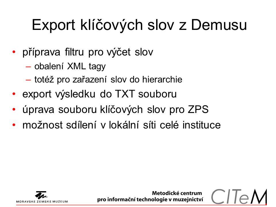 Export klíčových slov z Demusu příprava filtru pro výčet slov –obalení XML tagy –totéž pro zařazení slov do hierarchie export výsledku do TXT souboru úprava souboru klíčových slov pro ZPS možnost sdílení v lokální síti celé instituce