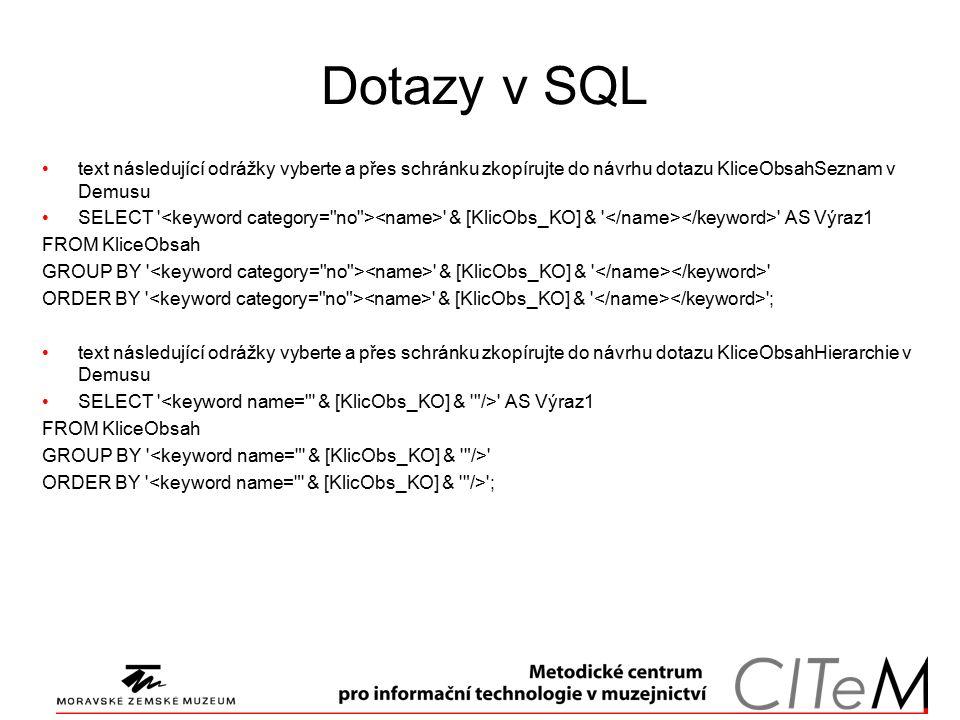 Dotazy v SQL text následující odrážky vyberte a přes schránku zkopírujte do návrhu dotazu KliceObsahSeznam v Demusu SELECT ' ' & [KlicObs_KO] & ' ' AS