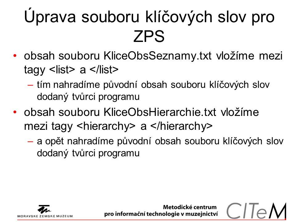 Úprava souboru klíčových slov pro ZPS obsah souboru KliceObsSeznamy.txt vložíme mezi tagy a –tím nahradíme původní obsah souboru klíčových slov dodaný