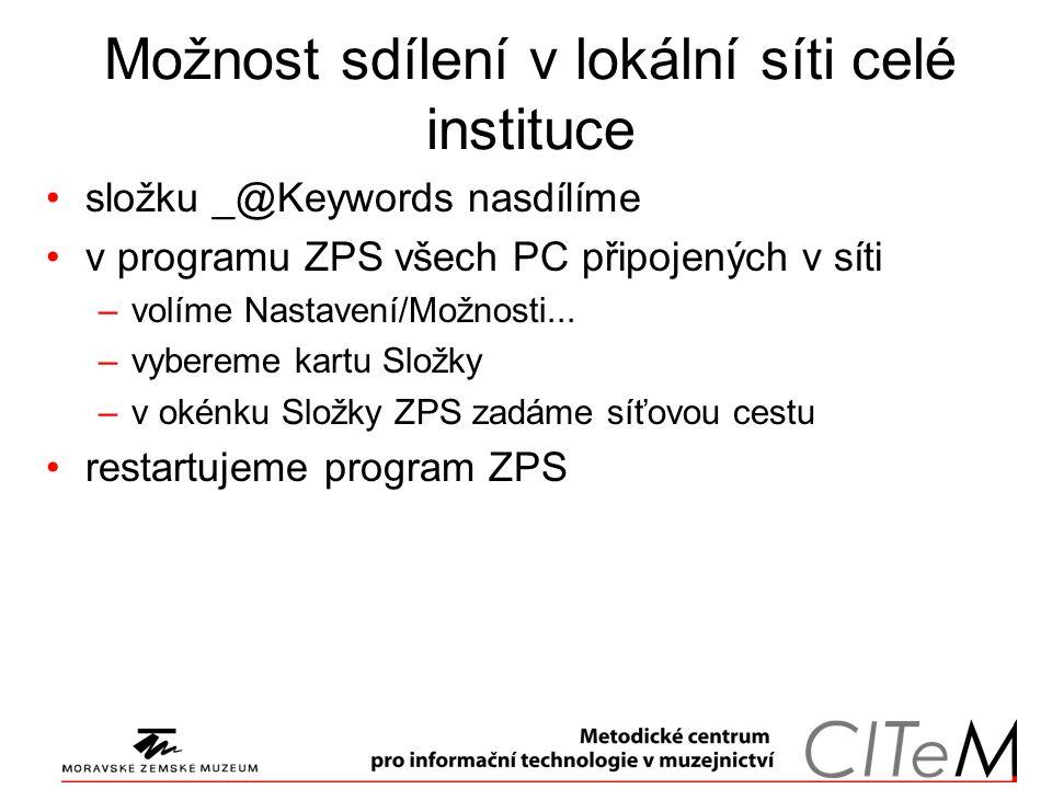 Možnost sdílení v lokální síti celé instituce složku _@Keywords nasdílíme v programu ZPS všech PC připojených v síti –volíme Nastavení/Možnosti...