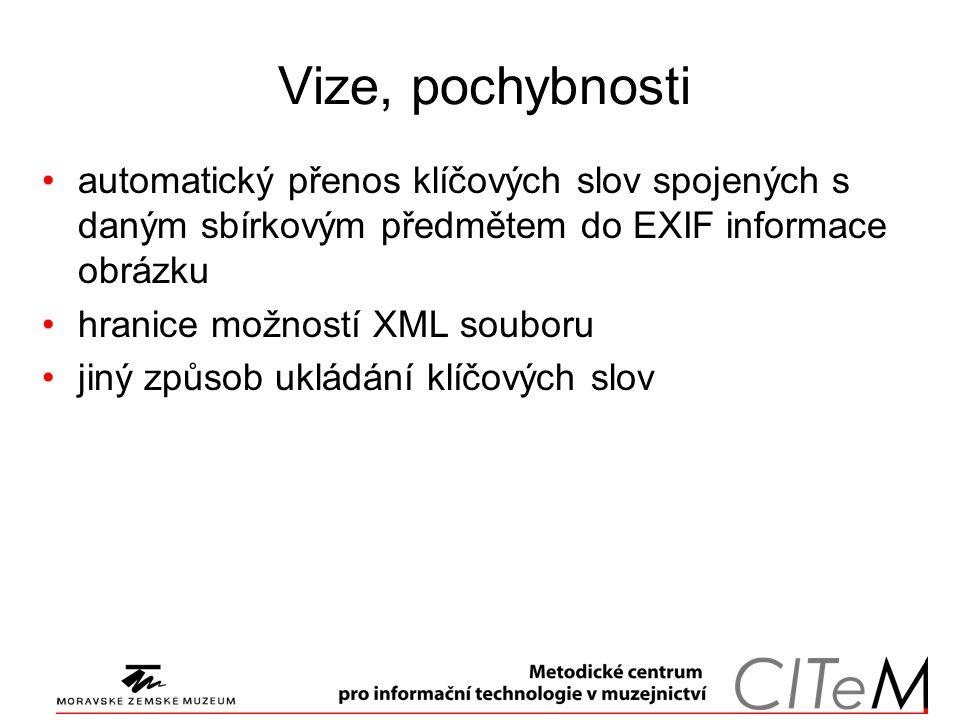 Vize, pochybnosti automatický přenos klíčových slov spojených s daným sbírkovým předmětem do EXIF informace obrázku hranice možností XML souboru jiný způsob ukládání klíčových slov