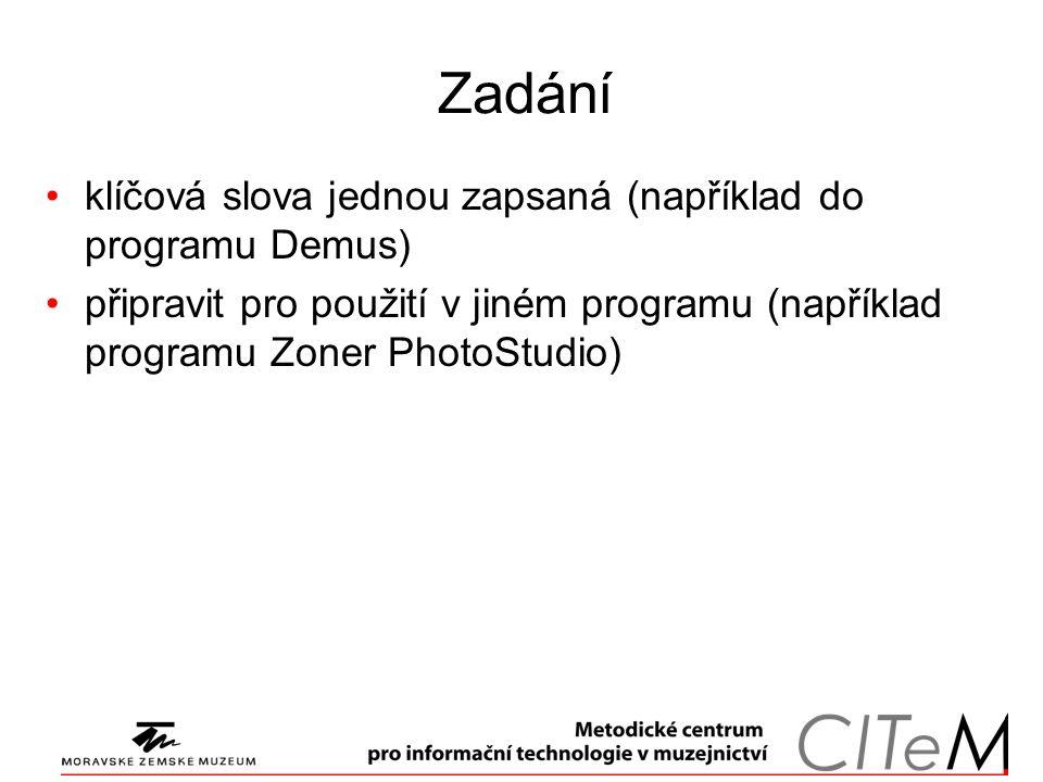 Zadání klíčová slova jednou zapsaná (například do programu Demus) připravit pro použití v jiném programu (například programu Zoner PhotoStudio)