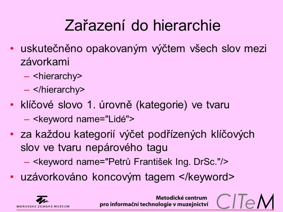 Zařazení do hierarchie uskutečněno opakovaným výčtem všech slov mezi závorkami – klíčové slovo 1. úrovně (kategorie) ve tvaru – za každou kategorií vý