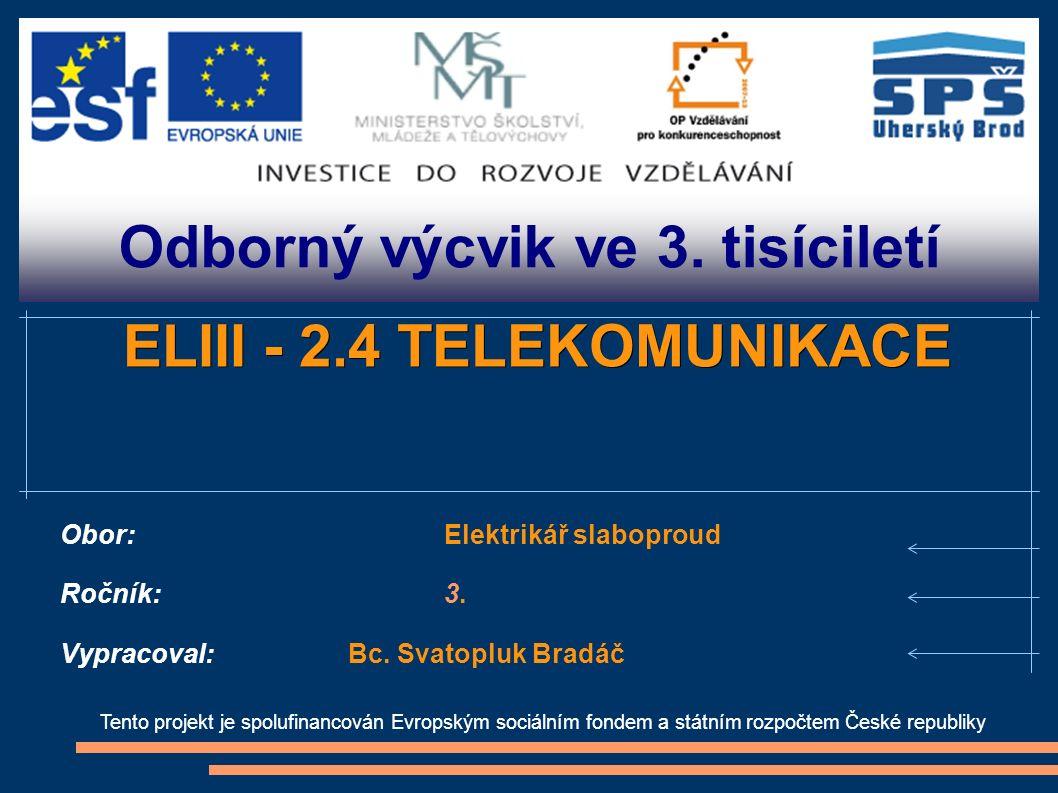 Odborný výcvik ve 3. tisíciletí Tento projekt je spolufinancován Evropským sociálním fondem a státním rozpočtem České republiky ELIII - 2.4 TELEKOMUNI