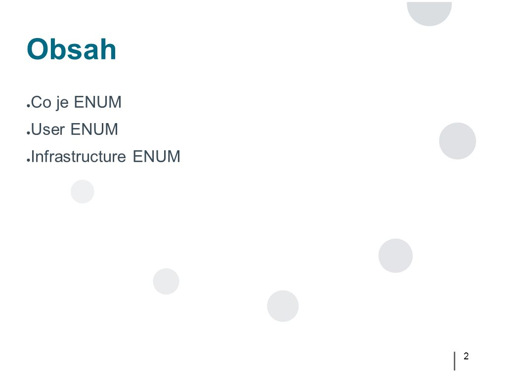 2 Obsah ● Co je ENUM ● User ENUM ● Infrastructure ENUM