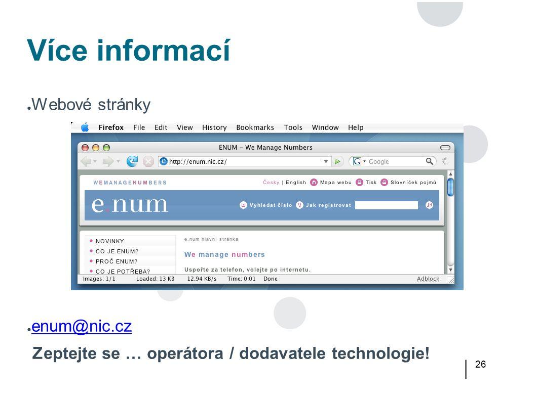 26 Více informací ● Webové stránky ● enum@nic.cz enum@nic.cz Zeptejte se … operátora / dodavatele technologie!