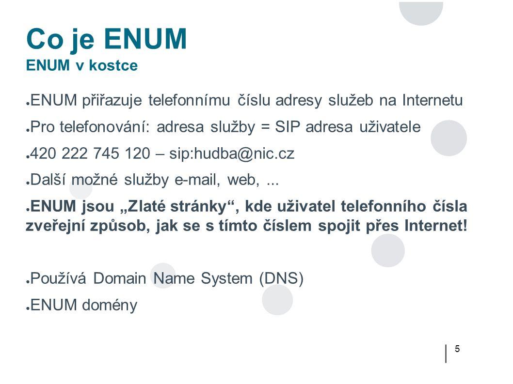 """16 User ENUM Přínosy a vlastnosti ● Přínosy – Volání zdarma bez ohledu na cílovou síť (včetně zahraničí) – Marketingová výhoda (alternativa """"barevných linek) – Úspory ve speciálních případech ● Vlastnosti – Údaje vkládá koncový uživatel sám (opt-in princip) – Údaje jsou veřejné – Globální strom – TLD = e164.arpa – Subdomény pro jednotlivé národní prefixy – 0.2.4.e164.arpa – Validace"""
