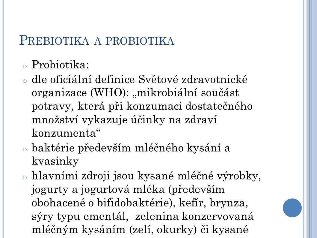 """P REBIOTIKA A PROBIOTIKA o Probiotika: o dle oficiální definice Světové zdravotnické organizace (WHO): """"mikrobiální součást potravy, která při konzuma"""