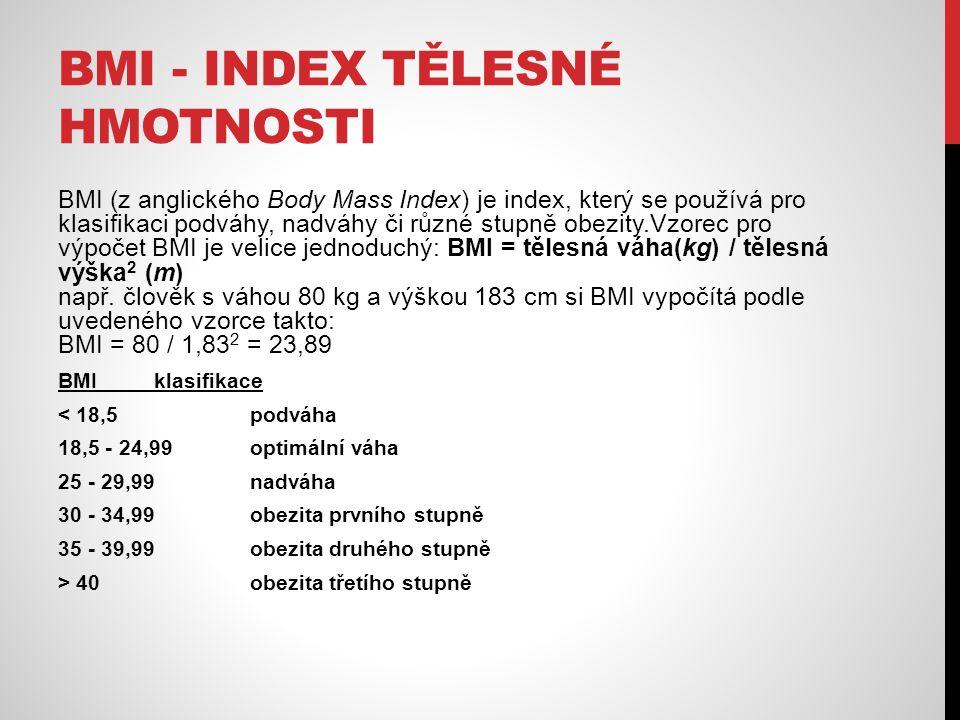 BMI - INDEX TĚLESNÉ HMOTNOSTI BMI (z anglického Body Mass Index) je index, který se používá pro klasifikaci podváhy, nadváhy či různé stupně obezity.Vzorec pro výpočet BMI je velice jednoduchý: BMI = tělesná váha(kg) / tělesná výška 2 (m) např.